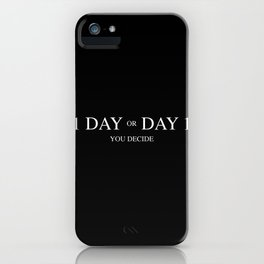 One day or day one. A short life quote iPhone Case