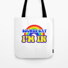 Sounds Gay I'm In Gay Rainbow Pride Colors Funny Humor Pun Design Cool Gift Tote Bag
