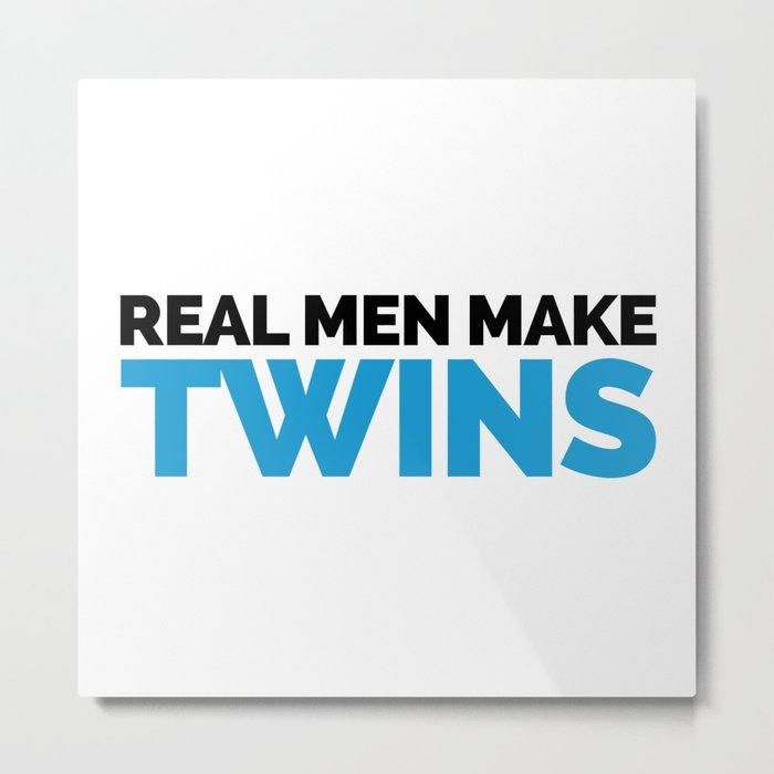 Real Men Make Twins Funny Quote Metal Print
