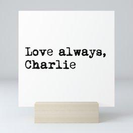 Love always, charlie. Mini Art Print