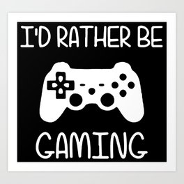I'D RATHER BE GAMING Art Print