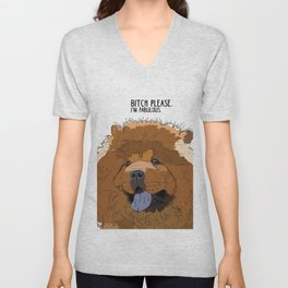 Bitch Please. I'm Fabulous. Chow Chow Dog. Unisex V-Neck