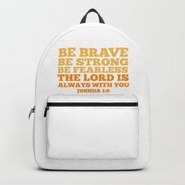 Be Brave Be Strong Be Fearless The Lord is Always With You Backpack