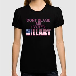 Dont Blame Me I Voted Hillary T-shirt