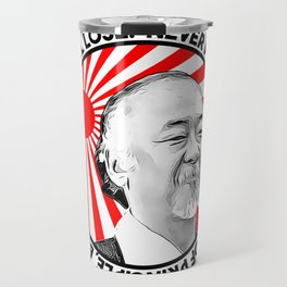 """Mr Miyagi said: """"Never put passion in front of principle, even if you win, you'll lose."""" Travel Mug"""