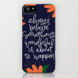 Always believe something wonderful is about to happen! iPhone Case