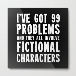 I've Got 99 Problems! Metal Print