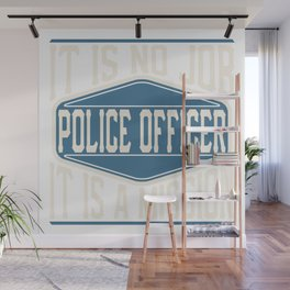 Police Officer  - It Is No Job, It Is A Mission Wall Mural
