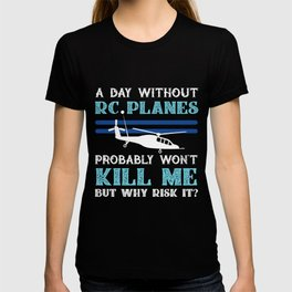 Day Without RC Planes Won't Kill Me But Why Risk It? T-shirt