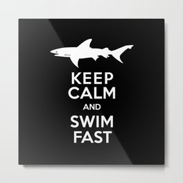 Keep Calm and Swim Fast Shark Metal Print