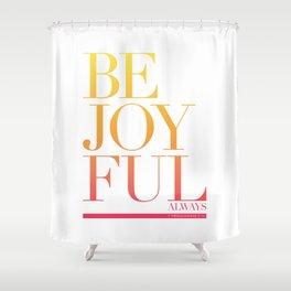 Be Joyful Always Shower Curtain