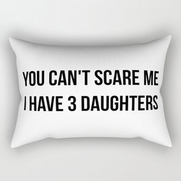You Can't Scare Me I Have 3 DAUGHTERS Rectangular Pillow
