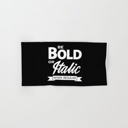 Be Bold or Italic, Never Regular Hand & Bath Towel