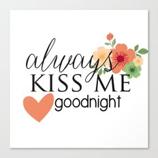 Always kiss me goodnight Canvas Print