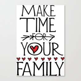 Make time for your family Canvas Print