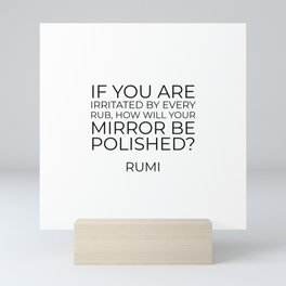 If you are irritated by every rub - Rumi inspiration quote Mini Art Print