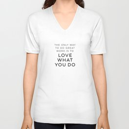 The Only Way To Do Great Work Is To Love What You Do Unisex V-Neck