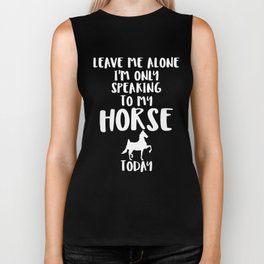 I'm Only Speaking to My HORSE Today Biker Tank