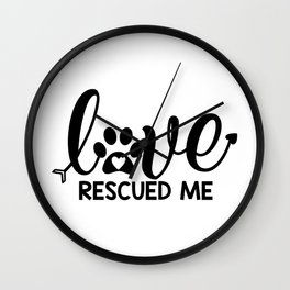 Love Rescued Me Cute Pet Lover Quote Wall Clock