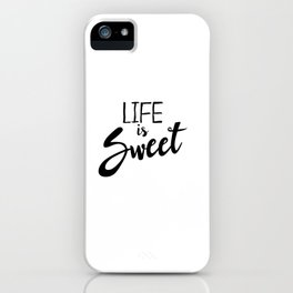 Life is Sweet iPhone Case
