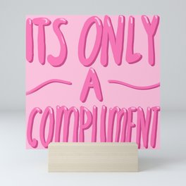 unwanted compliment Mini Art Print