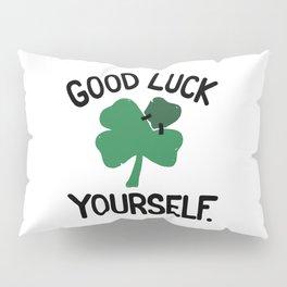 GOOD LUCK YOURSELF Pillow Sham