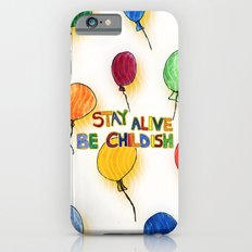 STAY ALIVE BE CHILDISH I Slim Case iPhone 6s