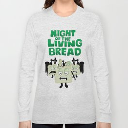 Night of the living Bread Long Sleeve T-shirt