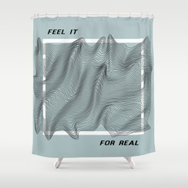 Feel It, For Real Shower Curtain