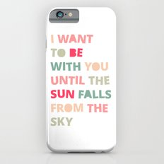Until the Sun Falls from the Sky iPhone 6 Slim Case