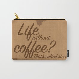 Life Without Coffee? Carry-All Pouch