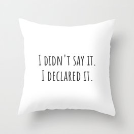 I Declared It Throw Pillow