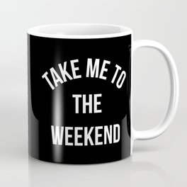 Take Me To The Weekend Funny Quote Coffee Mug
