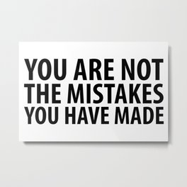 You Are Not The Mistakes You Have Made Metal Print