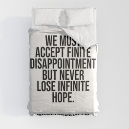 We must accept finite disappointment but never lose infinite hope. Comforters