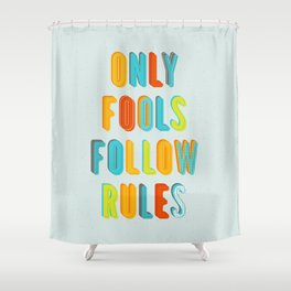 Only Fools Follow Rules Shower Curtain