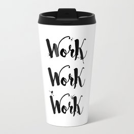 Work Work Work Motivational Quote Travel Mug
