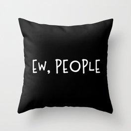 Ew, People Throw Pillow