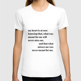 My Heart Is At Ease Knowing That, What Was Meant for Me Will Never Miss Me... T-shirt