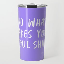 Do What Make Your Soul Shine - Periwinkle purple and white Travel Mug