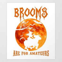 brooms are for amateurs moon halloween Art Print