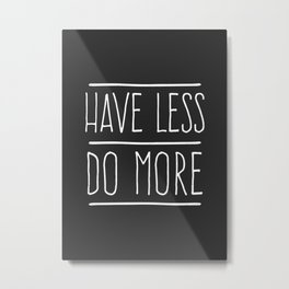 Have Less Do More Metal Print