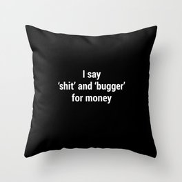 I Say Shit and Bugger for Money #Voiceover Throw Pillow