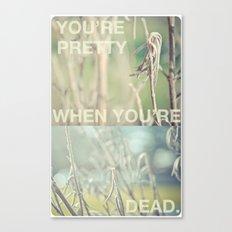 you're pretty when you're dead Canvas Print