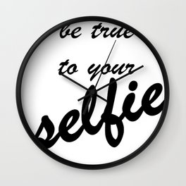Be True To Your Selfie Wall Clock