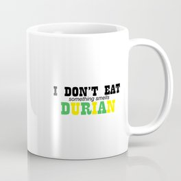 I DON'T EAT DURIAN Coffee Mug
