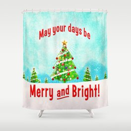 May Your Days Be Merry and Bright! Shower Curtain