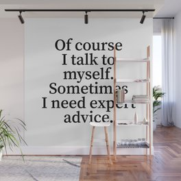 Of Course I Talk To Myself. Sometimes I Need Expert Advice. Wall Mural