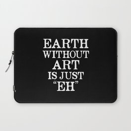 Earth Without Art is Just Eh (Black & White) Laptop Sleeve