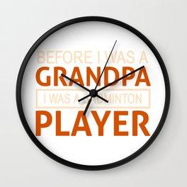 Before I Was A Grandpa I Was A Badminton Player - Badminton Design Wall Clock